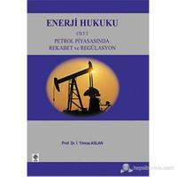 Enerji Hukuku Cilt: 2 (Petrol Piyasasında Rekabet ve Regülasyon)