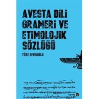 Avesta Dili Grameri Ve Etimolojik Sözlüğü-Töre Sivrioğlu