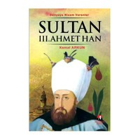 Dünyaya Nizam Verenler – Sultan III. Ahmet Han
