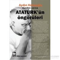Dünden Yarına - Atatürk'ün Öngörüleri