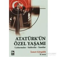 Atatürk'ün Özel Yaşamı Uydurmalar-Saldırılar-Yanıtlar