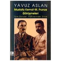 Mustafa Kemal - M. Frunze Görüşmeleri Türk - Sovyet İlişkilerinde Zirve-Yavuz Aslan