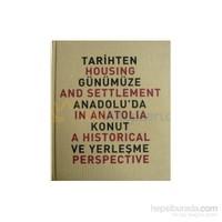 Tarihten Günümüze Anadolu'da Konut Ve Yerleşme / Housing And Settlement İn Anatolia A Historical Pe