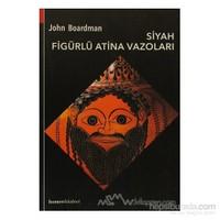 Siyah Figürlü Atina Vazoları - John Boardman
