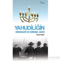 Yahudiliğin Kökenleri Ve Küresel Gücü-İsmail Tokalak