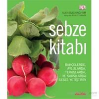 Sebze Kitabı - Bahçelerde, Avlularda, Teraslarda ve Saksılarda Sebze Yetiştirin