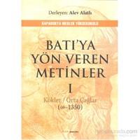 Batıya Yön Veren Metinler 1 - Kökler / Orta Çağlar (?-1850)-Alev Alatlı
