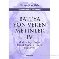 Batıya Yön Veren Metinler 4 - Moderniteye Doğru Kaotik Modern Dünya (1800-1970)-Alev Alatlı