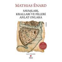 Savaşları, Kralları ve Filleri Anlat Onlara - Mathias Enard