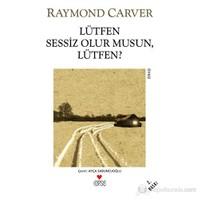 Lütfen Sessiz Olur Musun,Lütfen?-Raymond Carver