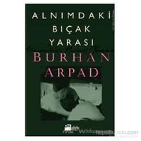 Alnımdaki Bıçak Yarası-Burhan Arpad