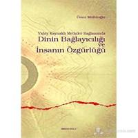 Vahiy Kaynaklı Metinler Bağlamında Dinin Bağlayıcılığı Ve İnsanın Özgürlüğü-Ömer Müftüoğlu