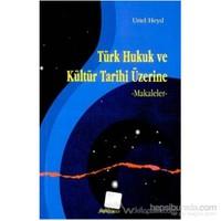 Türk Hukuk Ve Kültür Tarihi Üzerine Makaleler