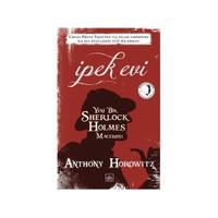 İpek Evi - Yeni Bir Sherlock Holmes Macerası-Anthony Horowitz
