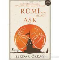 Rumi'Nin Bildiği Aşk-Serdar Özkan