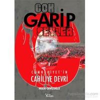 Çok Garip Şeyler - Cumhuriyet'in Cahiliye Devri