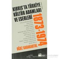 Kıbrıs'Ta Türkiye Kültür Adamları Ve Eserleri (1873-1974)-Oğuz Karakartal