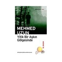 Yitik Bir Aşkın Gölgesinde - Mehmed Uzun