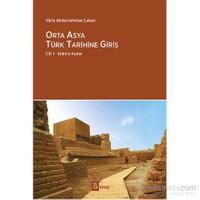 Orta Asya Türk Tarihine Giriş: Cilt 1 – İslam'a Kadar - Varis Abdurrahman Çakan