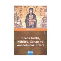 Bizans Tarihi, Kültürü, Sanatı Ve Anadolu'Daki İzleri-Sevcan Yıldız