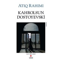 Kahrolsun Dostoyevski-Atiq Rahimi