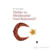 Türkler Ve Müslümanlar Nasıl Beslenmeli