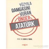 Yüzyıla Damgasını Vuran Önder Atatürk-Sadık K. Tural