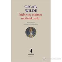 Hiçbir Şey Eskimez Mutluluk Kadar (Aforizmalar)-Oscar Wilde