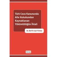 Türk Ceza Kanununda Aile Hukukundan Kaynaklanan Yükümlülüğün İhlali-Berfin Işık Yılmaz