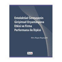 Entelektüel Sermayenin Girişimsel Oryantasyona Etkisi Ve Firma Performansı İle İlişkisi-Ebru Beyza Bayarçelik