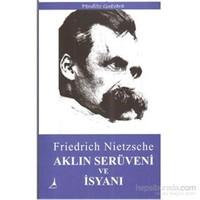 Aklın Serüveni Ve İsyanı-Friedrich Wilhelm Nietzsche