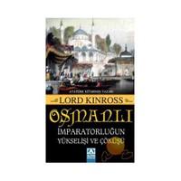 Osmanlı - İmparatorluğun Yükselişi Ve Çöküşü - Lord Kinross