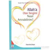 Allah'a Olan Sevgimi Nasıl Artırabilirim ? - Sevgimi Nasıl Arttırabilirim Serisi:1