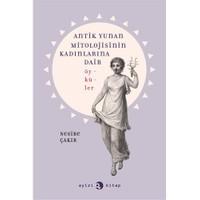 Antik Yunan Mitolojisinin Kadınlarına Dair Öyküler-Nesibe Çakır
