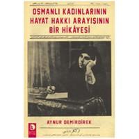 Osmanlı Kadınlarının Hayat Hakkı Arayışının Bir Hikayesi - Aynur Demirdirek