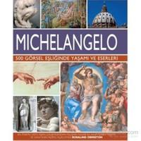 Michelangelo - 500 Görsel Eşliğinde Yaşamı ve Eserleri - Rosalind Ormiston