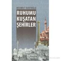 Ruhumu Kuşatan Şehirler-Mehmet Kurtoğlu