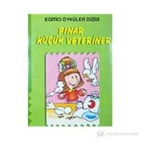 Pınar Küçük Veteriner (Hayvanları Sevme ve Koruma) (Eğitici Öyküler)