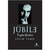 Jübile – Toplu Şiirler - Selim Temo