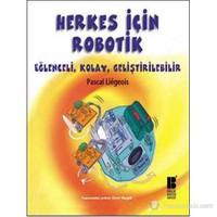 Herkes İçin Robotik - Eğlenceli, Kolay, Geliştirilebilir-Pascal Liegeois