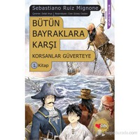 Bütün Bayraklara Karşı - Korsanlar Güverteye 1. Kitap-Sebastiano Ruiz Mignone