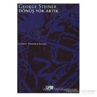 Dönüş Yok Artık-George Steiner