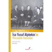 İsa Yusuf Alptekin'in Mücadele Hatıraları : Esir Doğu Türkistan için 1