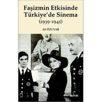Faşizmin Etkisinde Türkiye'De Sinema (1939-1945)-Ali Özuyar