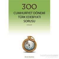 Altın Anahtar 300 Cumhuriyet Dönemi Türk Edebiyatı Sorusu