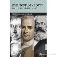 Sivil Toplum ve Ötesi : Rousseau Hegel Marx