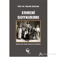 Ermeni Soykırımı - Hayatta Kalan Görgü Tanıklarının Anlattıkları-Verjine Svazlian