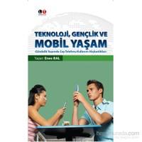 Teknoloji, Gençlik Ve Mobil Yaşam - Gündelik Yaşamda Cep Telefonu Kullanım Alışkanlıkları-Enes Bal