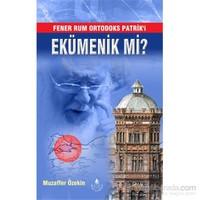 Fener Rum Ortodoks Patrik'i Ekümenik mi?