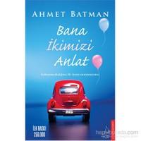 Bana İkimizi Anlat - Ahmet Batman